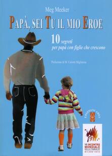 Promoartpalermo.it Papà, sei tu il mio eroe. 10 segreti per papà con figlie che crescono Image