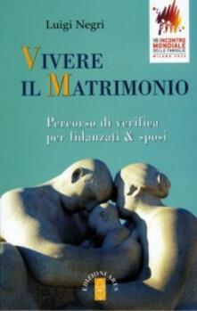 Vivere il matrimonio. Percorso di verifica per fidanzati & sposi - Luigi Negri - copertina
