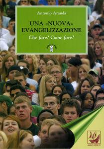 Una «nuova» evangelizzazione. Che fare? Come fare?