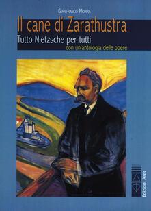 Il cane di Zarathustra. Tutto Nietzsche per tutti. Con un antologia delle opere.pdf