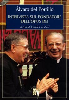 Intervista sul fondatore dell'Opus Dei - Alvaro Del Portillo - copertina