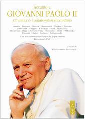 Accanto a Giovanni Paolo II. Gli amici & i collaboratori raccontano