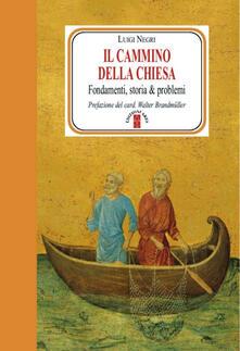 Il cammino della Chiesa. Fondamenti, storia & problemi - Luigi Negri - copertina