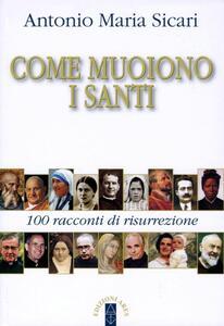 Come muoiono i santi. 100 racconti di risurrezione