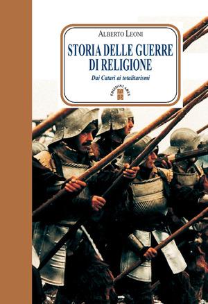 Storia delle guerre di religione. Dai catari ai totalitarismi