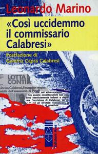 Così uccidemmo il commissario Calabresi