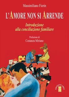 L' Amore non si arrende. Introduzione alla conciliazione familiare - Massimiliano Fiorin - ebook