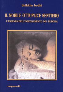 Libro Il nobile, ottuplice sentiero. L'essenza dell'insegnamento del Buddha Bodhi Bhikkhu