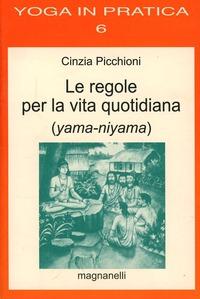 Le Le regole per la vita quotidiana (yama-niyama) - Picchioni Cinzia - wuz.it
