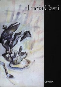 Lucia Casti. Catalogo della mostra (Milano, 1997) - Bossaglia Rossana Merini Alda - wuz.it