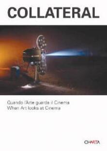 Collateral. Quando l'arte guarda il cinema. When art looks at Cinema. Catalogo della mostra (Milano, 2 febbraio-15 marzo 2007) - Adelina von Furstenberg,Anna Daneri,Andrea Lissoni - copertina