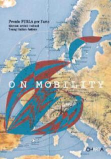 On mobility. Giovani artisti italiani. Premio Furla. Catalogo della mostra (Bologna, 28 gennaio-10 marzo 2007). Ediz. italiana e inglese - copertina