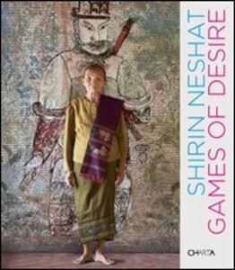 Shirin Neshat. Game of desire. Catalogo della mostra (Brussels, 3 settembre-3 ottobre 2009 Parigi, 16 settembre-21 novembre 2009). Ediz. inglese e francese