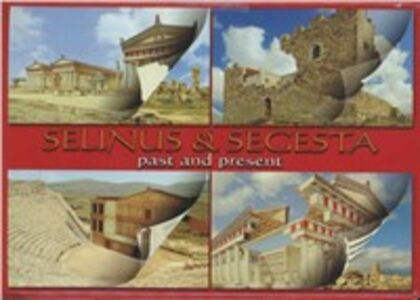 Segesta & Selinunte nel passato e nel presente. Ediz. inglese