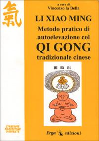 Li Xiao Ming. Metodo pratico di autoelevazione col qi gong tradizionale cinese