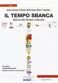 Il Il tempo sbanca. Banca del tempo a scuola - Di Nuzzo Bianca V. Russo Marta Vacatello M. Teresa - wuz.it