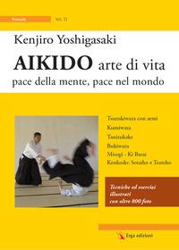 Aikido arte di vita. Pace della mente, pace nel mondo. Vol. 2 - Yoshigasaki Kenjiro - wuz.it
