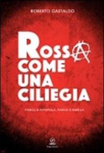 Libro Rossa come una ciliegia. Parigi si ripopola, Parigi si ribella Roberto Gastaldo