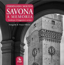 Savona a memoria. Guida per il viaggiatore curioso - Ferdinando Molteni - copertina