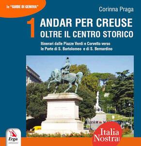 Andar per creuse. Oltre il centro storico. Vol. 1: Itinerari dalle Piazze Verdi e Corvetto verso le Porte di S. Bartolomeo e di S. Bernardino.