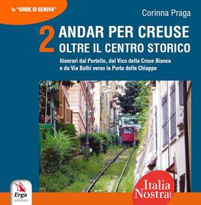 Andar per creuse. Oltre il centro storico. Vol. 2: Itinerari dal Portello, dal Vico della Croce Bianca e da Via Balbi verso la Porta delle Chiappe.