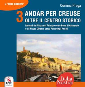 Andar per creuse. Oltre il centro storico. Vol. 3: Itinerari da Piazza del Principe alla Porta di Granarolo e da Piazza Dinegro alla Porta degli Angeli.