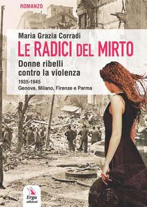 Le radici del mirto. Donne ribelli contro la violenza 1935-1945