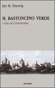Il bastoncino verde. Scritti sul cristianesimo - Lev Tolstoj - copertina