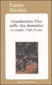 Giambattista Vico nella vita domestica. La moglie, i figli, la casa