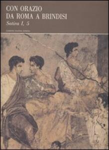 Con Orazio da Roma a Brindisi. Satira I, 5