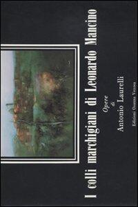 I colli marchigiani di Leonardo Mancino. Opere di Antonio Laurelli