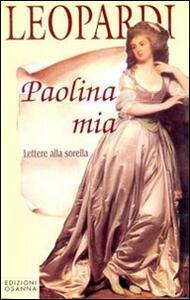 Paolina mia. Lettere alla sorella