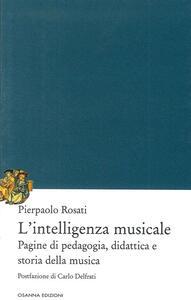 L'intelligenza musicale. Pagine di pedagogia, didattica e storia della musica