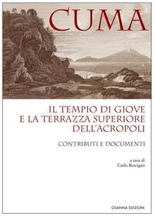 Cuma. Il tempio di Giove e la terrazza superiore dell'Acropoli. Contributi e documenti - Carlo Rescigno - copertina
