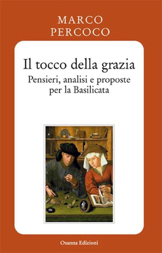 Il tocco della grazia. Pensieri, analisi e prosposte per la Basilicata - Marco Percoco - copertina