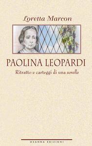 Paolina Leopardi. Ritratto e carteggi di una sorella