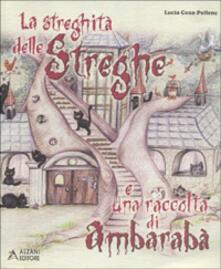 La streghità delle streghe e una raccolta di ambarabà - Lucia Cena Pellenc - copertina