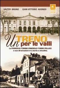 Un treno per le valli. La ferrovia Torino-Pinerolo-Torre Pellice e sue diramazioni tra storia e attualità