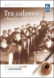 Tra calamai e banchi di legno. Storia delle scuole del pinerolese. Vol. 2
