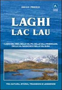 Laghi-lac-lau. I laghi del Viso, della Val Po, delle valli pinerolesi,della Val Sangone e della Valsusa