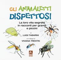 Gli Gli animaletti dispettosi. La loro vita segreta in racconti per grandi e piccini. Ediz. a colori - Tabarini Luigi - wuz.it