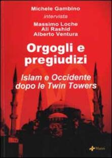 Orgogli e pregiudizi. Islam e Occidente dopo le Twin Towers - Michele Gambino - copertina