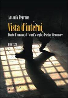 Vista d'interni. Diario di carcere, «di scuri» e seghe, di trip e di sventure - Antonio Perrone - copertina