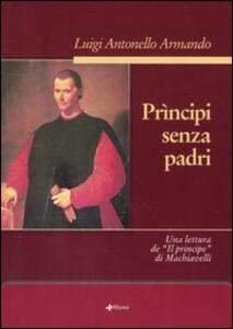 Prìncipi senza padri. Una lettura de «Il principe» di Machiavelli - Antonello Armando - copertina