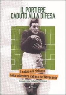 Il portiere caduto alla difesa. Il calcio e il ciclismo nella letteratura italiana del Novecento - copertina