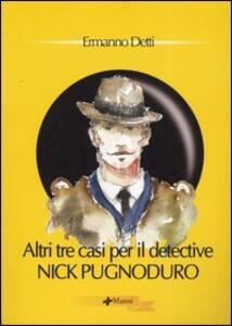 Altri tre casi per il detective Nick Pugnoduro