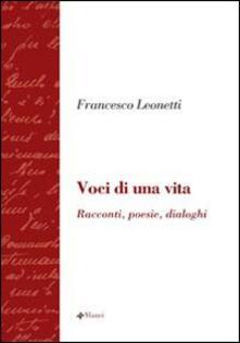 Voci di una vita. Racconti, poesie, dialoghi - Francesco Leonetti - copertina