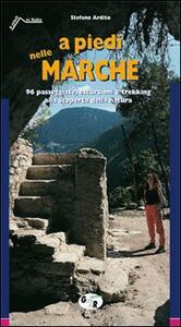 A piedi nelle Marche. 96 passeggiate, escursioni e trekking alla scoperta della natura