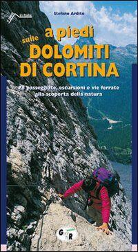 A piedi sulle Dolomiti di Cortina. 78 passeggiate, escursioni e vie ferrate alla scoperta della natura