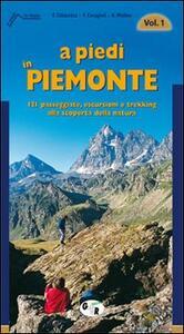Libro A piedi in Piemonte. 121 passeggiate, escursioni e trekking alla scoperta della natura. Vol. 1 Furio Chiaretta F. Ceragioli Aldo Molino